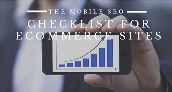 The Mobile SEO Checklist For Ecommerce Sites
