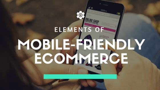 Elements Of Mobile-Friendly Ecommerce