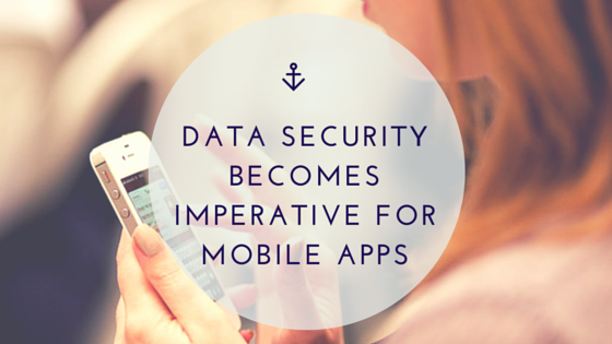 Data Security Becomes Imperative For Mobile Apps