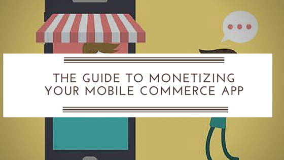 The Guide to monetizing your mobile commerce app