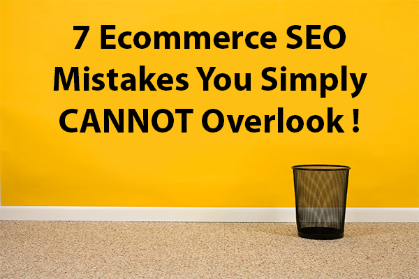 7 Ecommerce SEO Mistakes You Simply CANNOT Overlook !