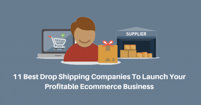 Best Drop Shipping Companies To Launch Your Profitable Ecommerce Business