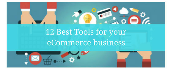 12 Best Tools For Your eCommerce Business