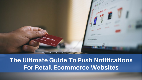 The Ultimate Guide To Ecommerce Push Notifications