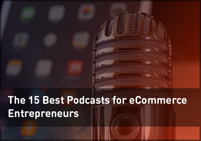 The 15 Best Podcasts for eCommerce Entrepreneurs
