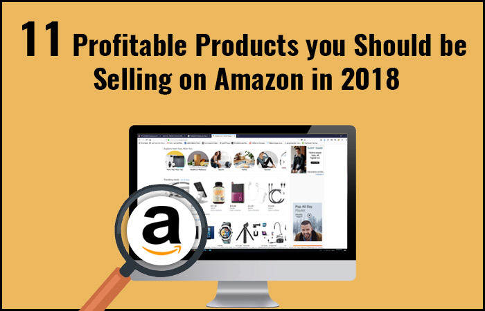 11 Profitable Products You Should be Selling on Amazon in 2018
