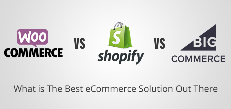 Shopify Vs WooCommerce Vs Bigcommerce: What Is The Best Ecommerce Solution Out There