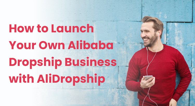 How To Launch Your Own Alibaba Dropship Business With AliDropship
