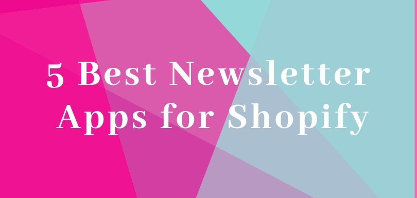 5 Best Newsletter Apps for Shopify