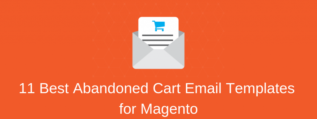 11 Best Abandoned Cart Email Templates for Magento