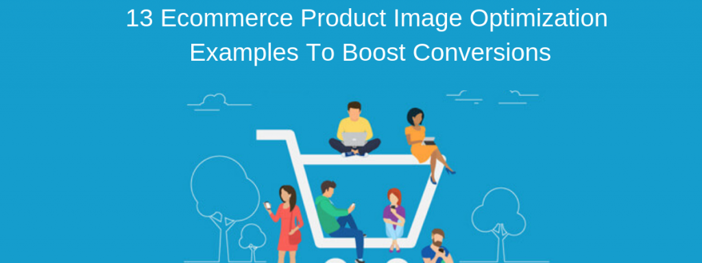 13 Ecommerce Product Images Optimization Examples To Boost Conversions