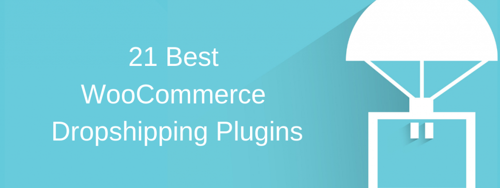 21 Best WooCommerce Dropshipping Plugins