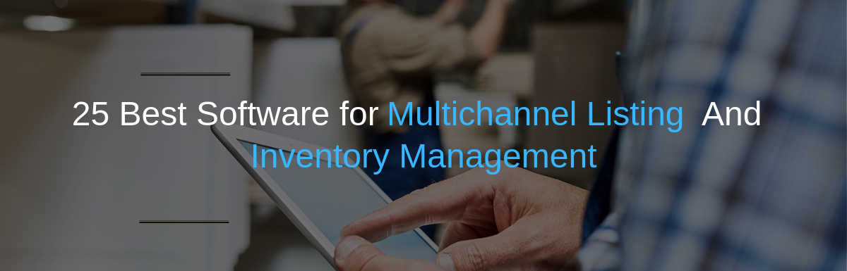 25 Best Software for Multichannel Listing and Inventory Management