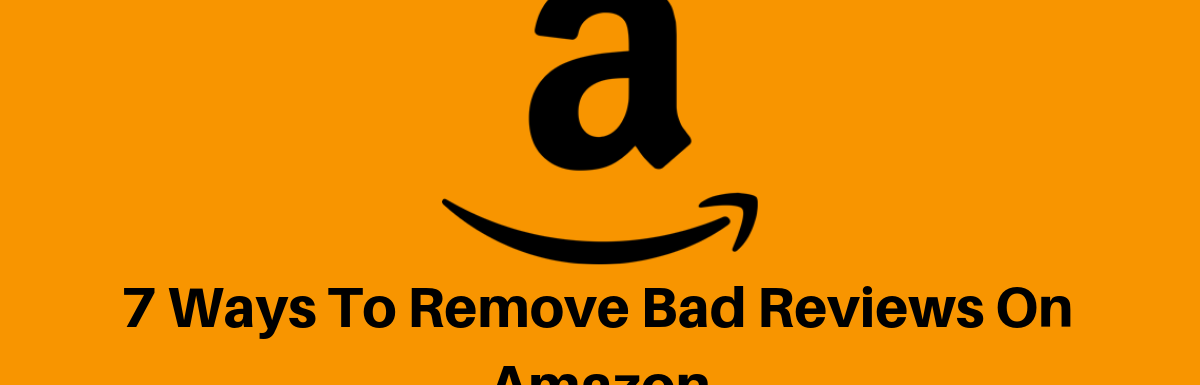 7 Ways To Remove Bad Reviews On Amazon