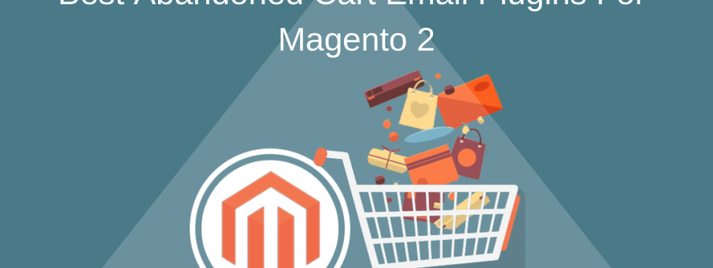 Best Abandoned Cart Email Plugins For Magento 2