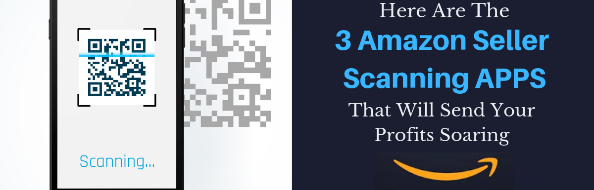 Here Are The 3 Amazon Seller Scanning Apps That Will Send Your Profits Soaring