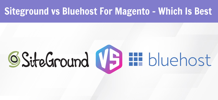 Siteground vs Bluehost For Magento – Which Is Best