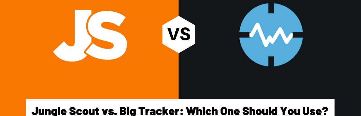 Jungle Scout Vs BigTracker: Which One Should You Use?
