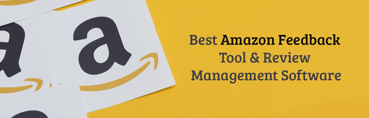 7 Best Amazon Feedback Tools & Review Management Softwares
