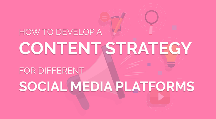 How to Develop Content Strategy for Different Social Media Platforms