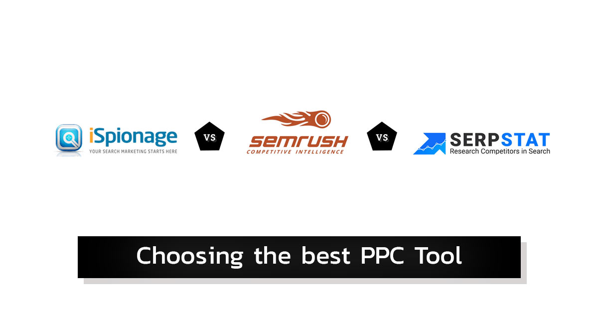 SEMrush Vs iSpionage Vs SerpStat - Choosing the Best PPC