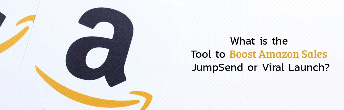 JumpSend vs Viral Launch – Best Tool Boost Amazon Sales?