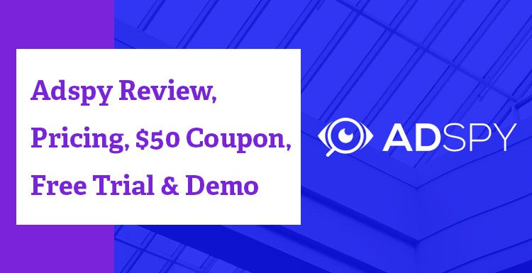 Adspy Review, Pricing, $50 Coupon, Free Trial & Demo
