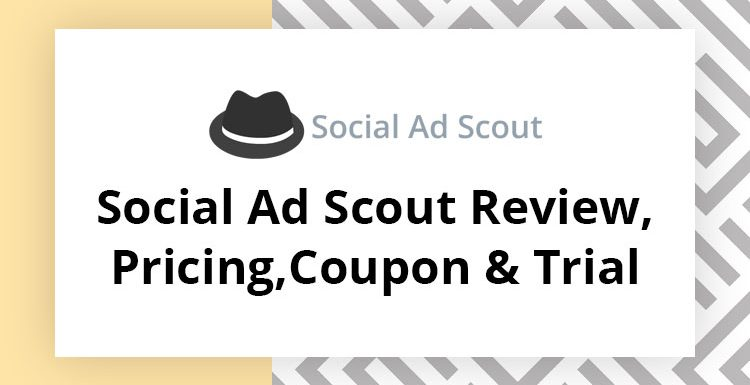 Social Ad Scout Review, Pricing, Coupon & Trial