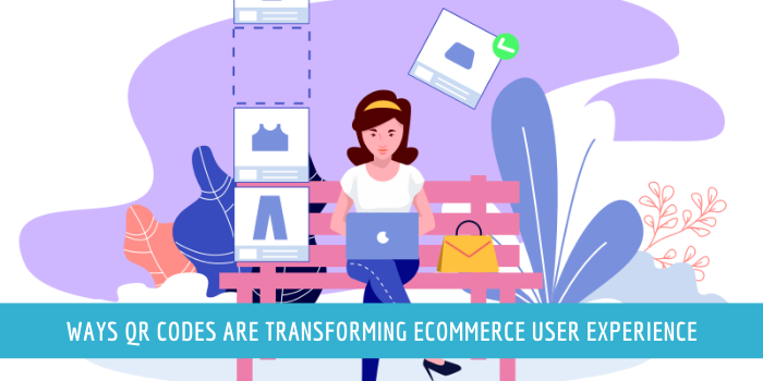 6 Ways QR Codes Are Transforming Ecommerce User Experience
