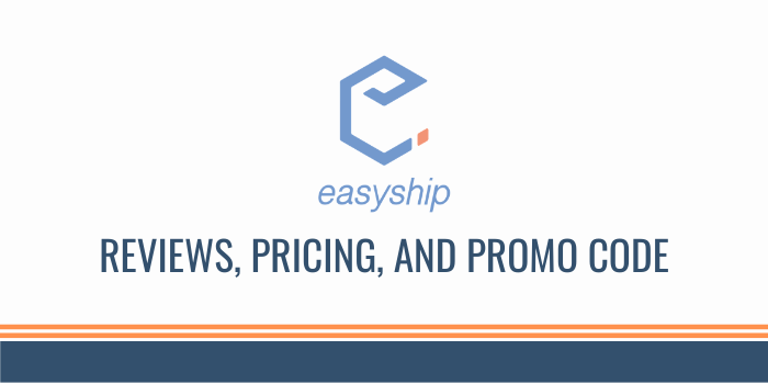 Easyship Reviews, Pricing & Promo Code