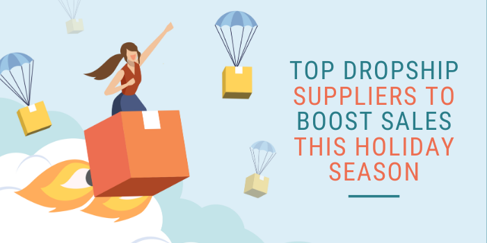11 Top Dropship Suppliers To Boost Sales This Holiday Season