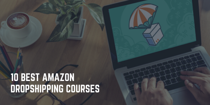 10 Best Amazon Dropshipping Courses