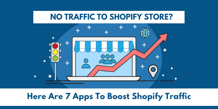 No Traffic To Shopify Store? Here Are 7 Apps To Boost Shopify Traffic