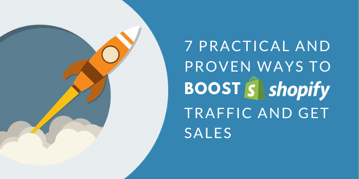 7 Practical And Proven Ways To Boost Shopify Traffic And Get Sales