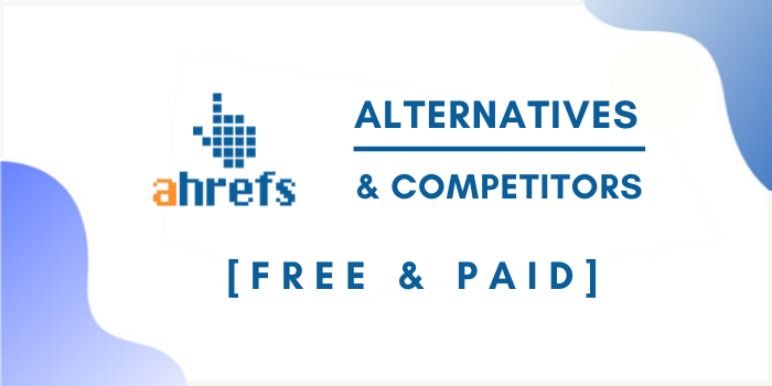 10 Best Ahrefs Alternatives & Competitors [Free & Paid]