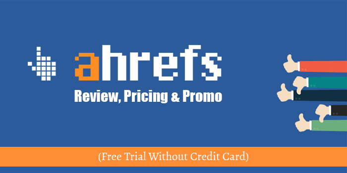 Ahrefs Review, Pricing & Promo  (Free Trial Without Credit Card)