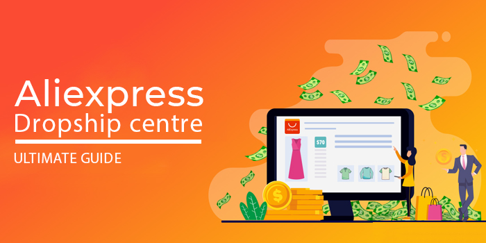AliExpress Dropship Center – Ultimate Guide (2021)