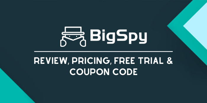 BigSpy Review, Pricing, Free Trial & Coupon Code