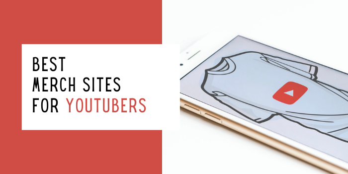 10 Best Merch Sites For YouTubers