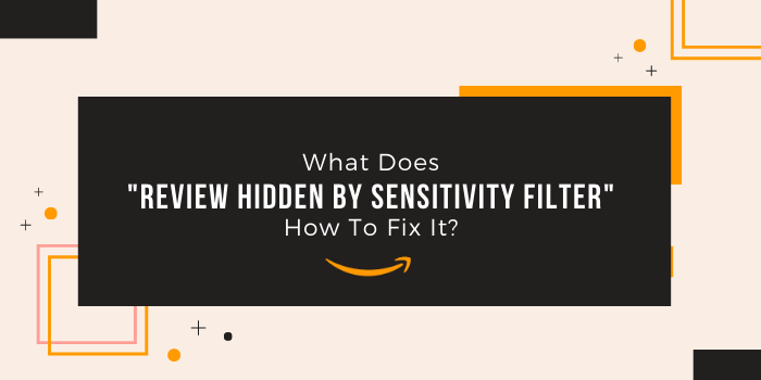 """What Does """"Review Hidden By Sensitivity Filter"""" Mean On Amazon & How To Fix It?"""