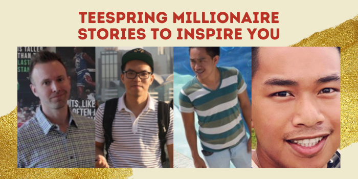 5 Teespring Millionaire Stories To Inspire You