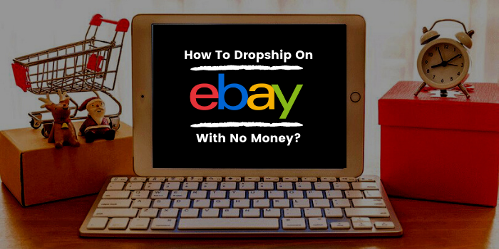 How To Dropship On eBay With No Money?