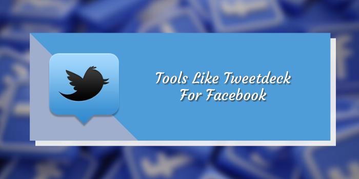 6 Tools Like Tweetdeck For Facebook