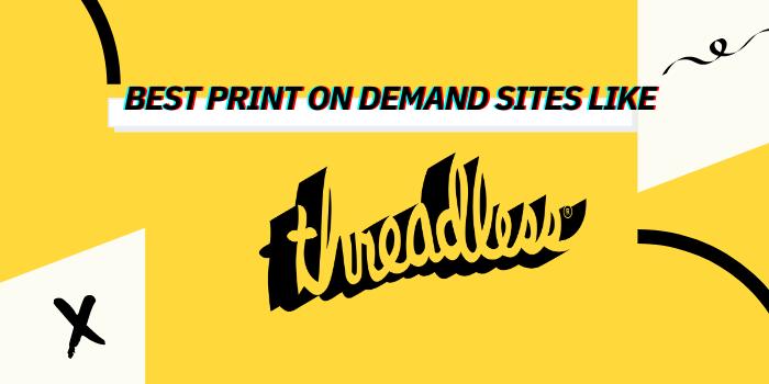 10 Best Print On Demand Sites Like Threadless 2021