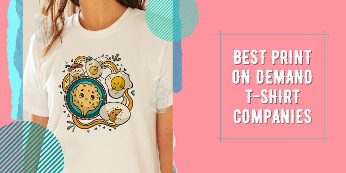 10 Best Print On Demand T-Shirt Companies
