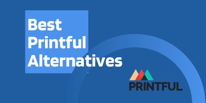 10 Best Printful Alternatives