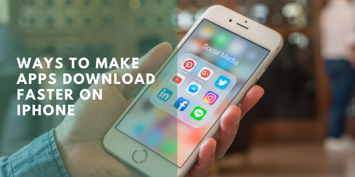 Ways To Make Apps Download Faster On iPhone